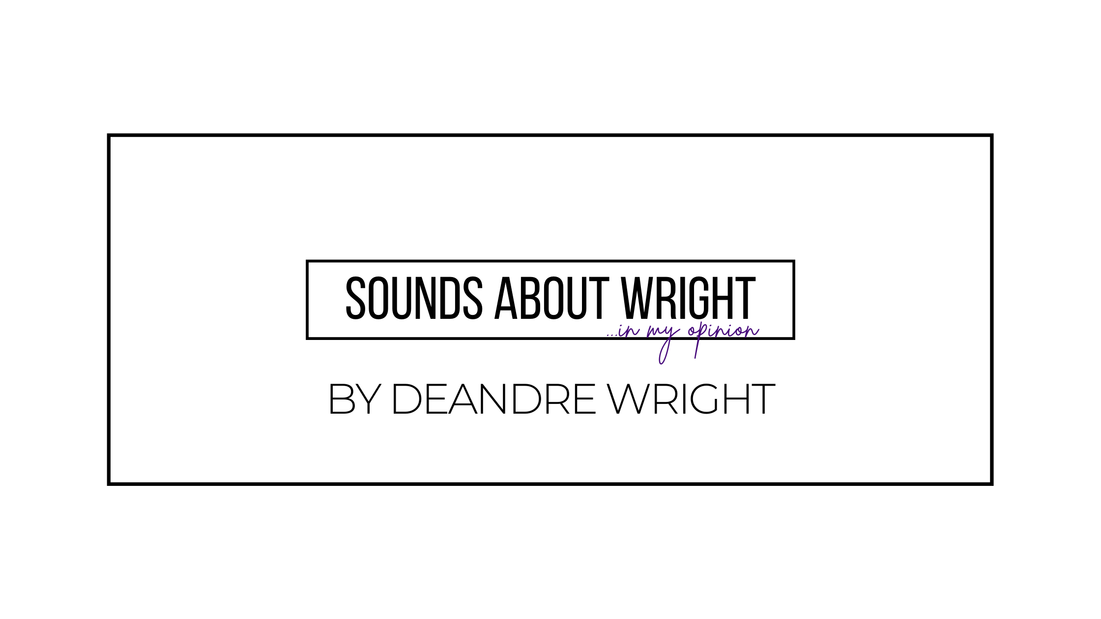 Sounds About Wright - S.A.W. | In My Opinion