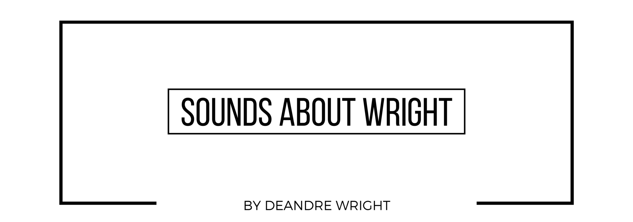 Sounds About Wright - She came, she S.A.W., she conquered.